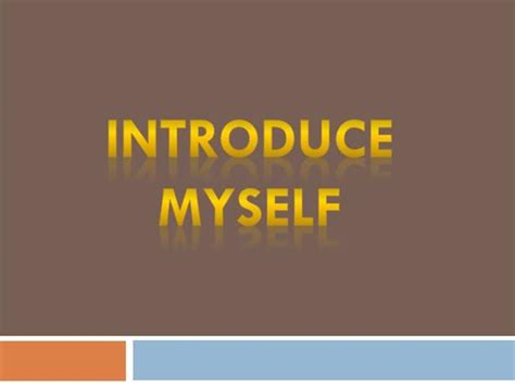 Introduce Myself Authorstream Introduce Yourself Ppt