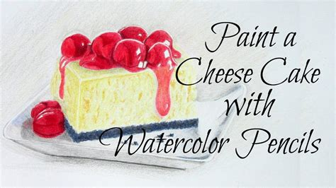 tutorial for watercolor pencils watercolor pencils tutorial learn to paint a cheese cake