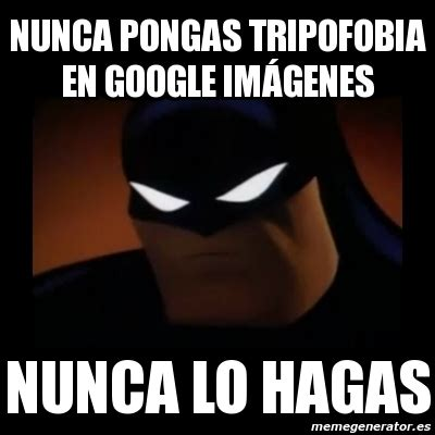 imagenes google memes meme disapproving batman nunca pongas tripofobia en