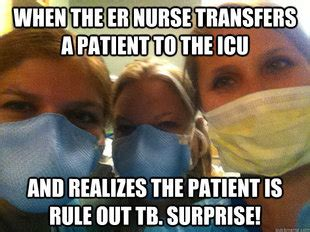 Er Memes - nursing when your patient has tb nurse frugal