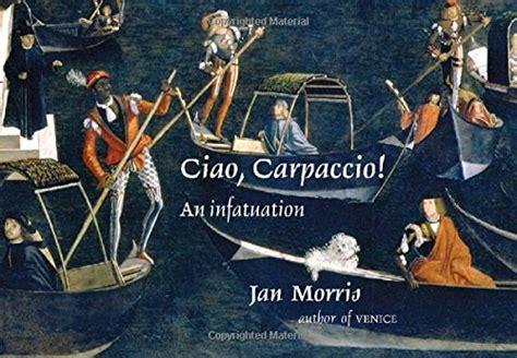 libro the infatuations libro ciao carpaccio an infatuation di jan morris
