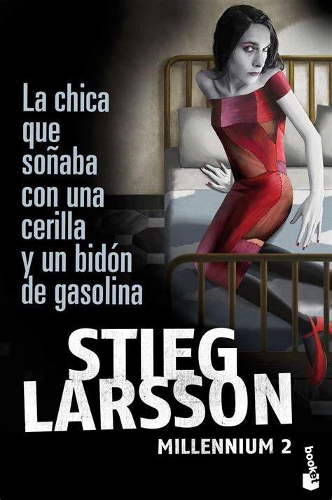 la chica de los 1533662614 descargar el libro la chica que so 241 aba con una cerilla y un bid 243 n de gasolina millennium 2