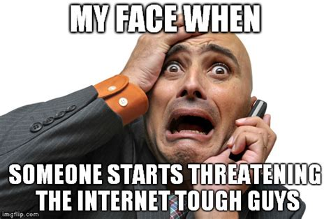 Scared Memes - the gallery for gt internet tough guy meme