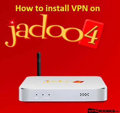 how to setup vpn on jadoo tv & access geo blocked channels