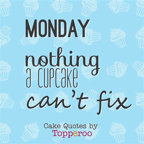 Home Designer Software 2017 monday nothing a cupcake can t fix topperoo cake quotes