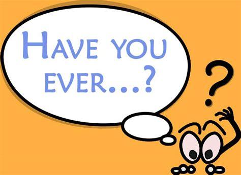 preguntas con have you ever 191 c 243 mo hacemos preguntas usando quot present perfect quot conozca
