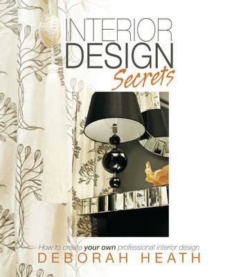 interior design secrets interior design secrets deborah heath 9781909623545
