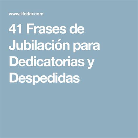 dedicatorias para jubilacin graciosas 41 frases de jubilaci 243 n para dedicatorias y despedidas