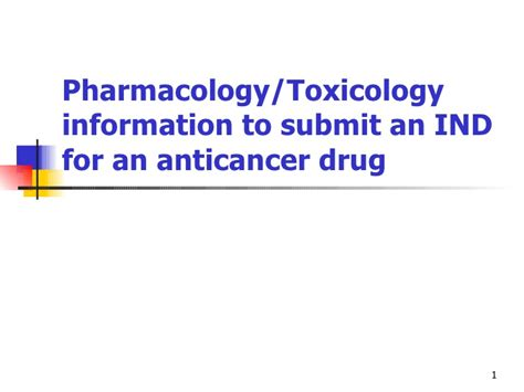 pharmacology toxicology information to submit an ind for an anticance