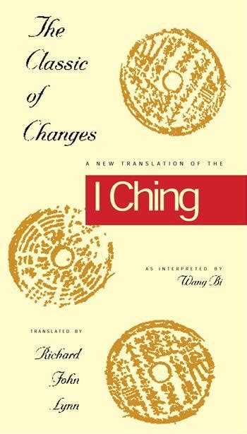 the classic of changes the classic of changes a new translation of the i ching as interpreted by wang bi columbia