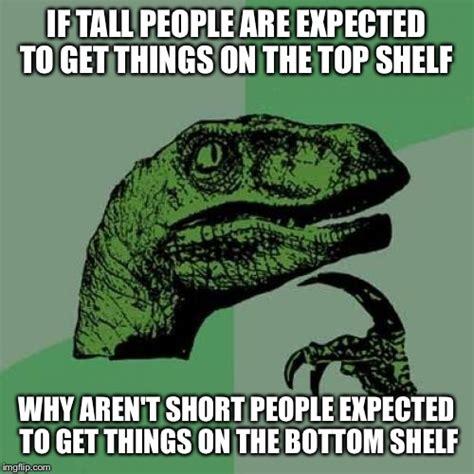 Tall People Memes - philosoraptor meme imgflip