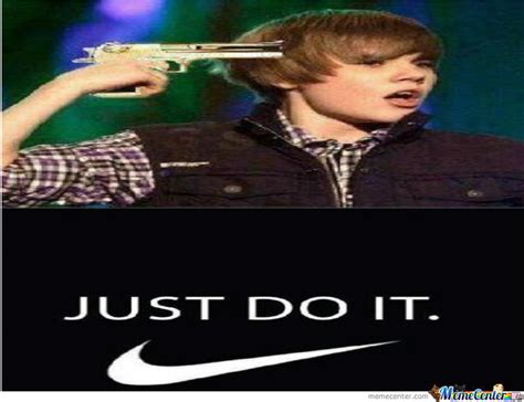 Just Do It Meme - justin bieber sponcerd by nike just do it by mrbillyboob