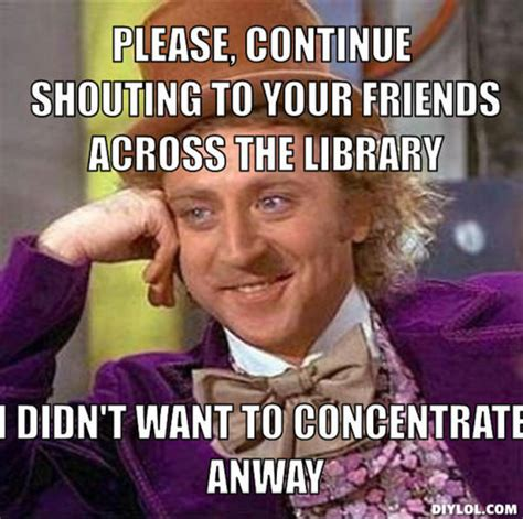 Library Memes - inconsiderate noisy library users library memes