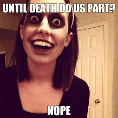 Overly Obsessed Girlfriend Meme - the 30 best overly attached girlfriend memes 8 is