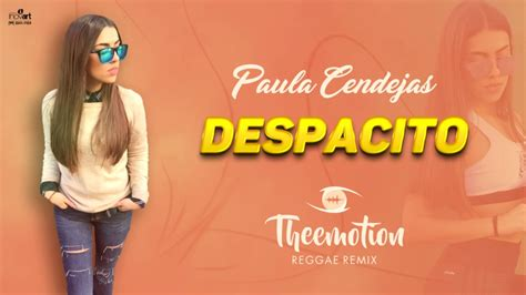 despacito reggae paula cendejas despacito theemotion reggae remix youtube