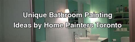 Unique Bathroom Painting Ideas by Unique Bathroom Painting Ideas By Home Painters Toronto