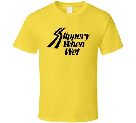 Tshirt Slippery slippery when t shirt
