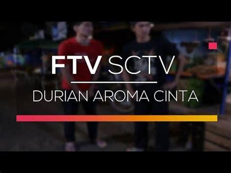 film ftv sctv tentang cinta ftv sctv durian aroma cinta youtube