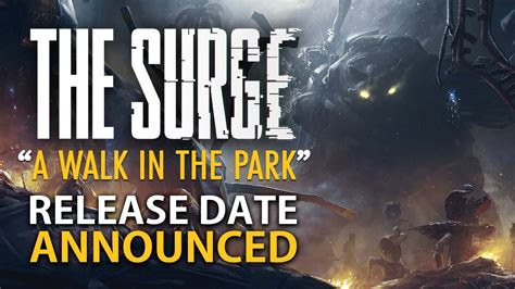A Place Trailer Release Date The Surge A Walk In The Park Dlc Release Date New Trailer Fextralife