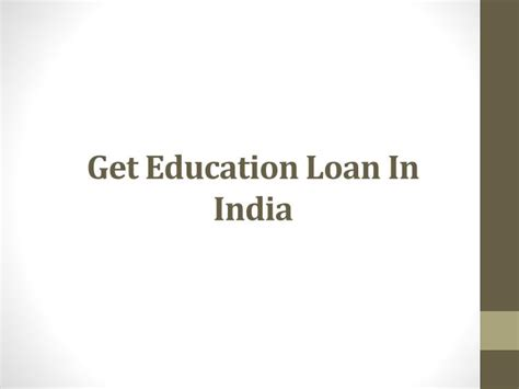 thesis on education loan in india ppt get education loan in india powerpoint presentation