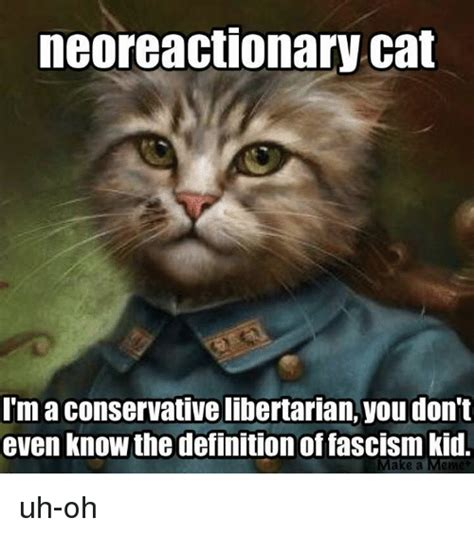 Is Uh I Dont Even by Neoreactionary Cat I M A Conservative Libertarian You Don