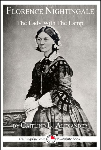 biography book florence nightingale florence nightingale the lady with the l a 15 minute