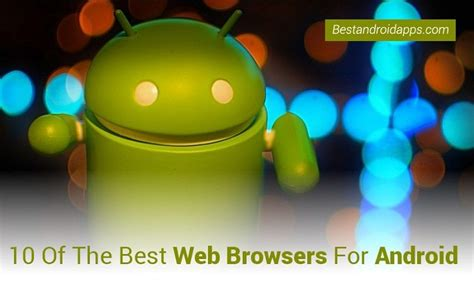 android browsers 10 of the best web browsers for android best android apps
