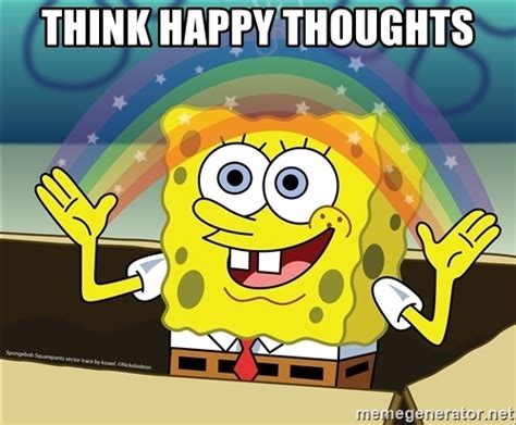 Spongebob Happy Meme - think happy thoughts spongebob rainbow meme generator
