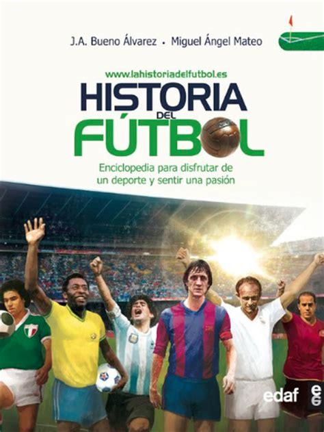 spanish novels ftbol en historia del f 250 tbol by j a bueno 193 lvarez read book online
