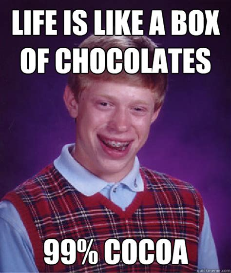 Life Is Like A Box Of Chocolates Meme - life is like a box of chocolates 99 cocoa bad luck