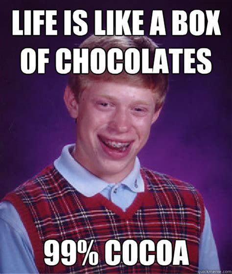 Life Is Like A Box Of Chocolates Meme - life is like a box of chocolates 99 cocoa bad luck brian quickmeme