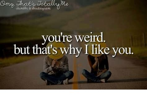 Funny I Like You Memes - 25 best memes about your weird your weird memes