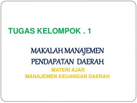 Br Manajemen Keuangan Daerah powerpoint makalh manajemen pendapatan daerah tugas k 1