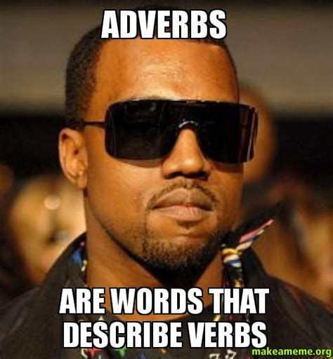 Meme Words - adverbs are words that describe verbs make a meme