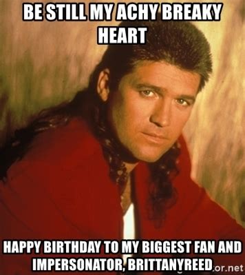 Billy Ray Cyrus Meme - be still my achy breaky heart happy birthday to my biggest
