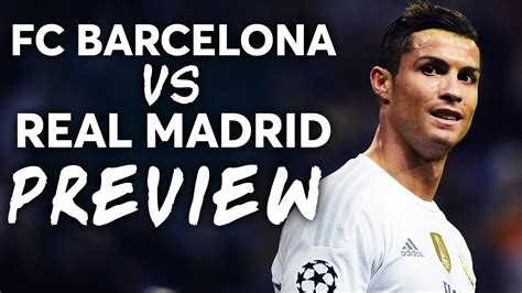 barcelona real madrid live fc barcelona vs real madrid live match preview youtube