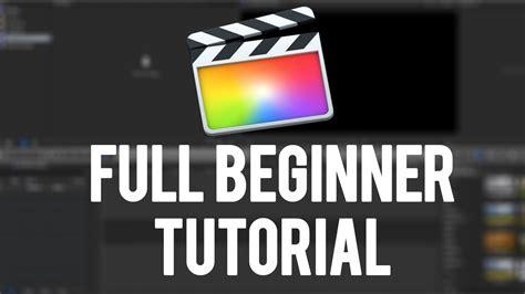 final cut pro beginners final cut pro x full beginner tutorial youtube