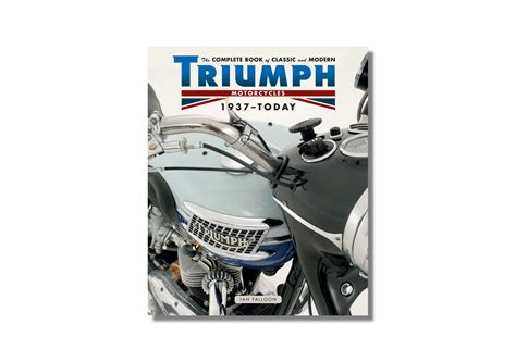 triumph motorcycles in america books the complete book of classic and modern triumph motorcycles