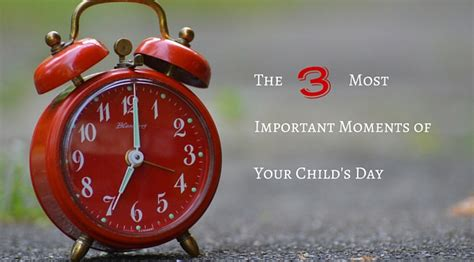 the three most important moments of your child s day