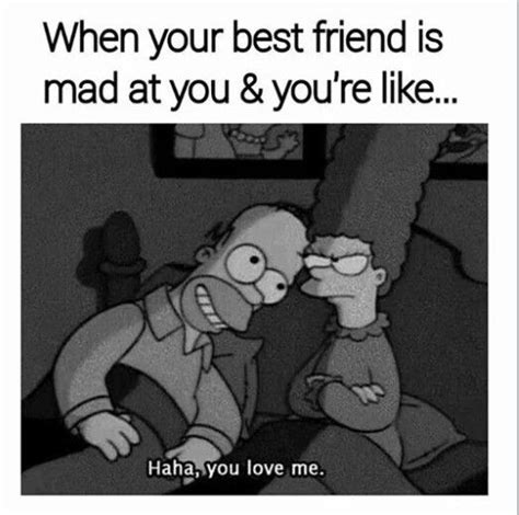 Mad At You Meme - when your best friend is mad at you you re like quot haha