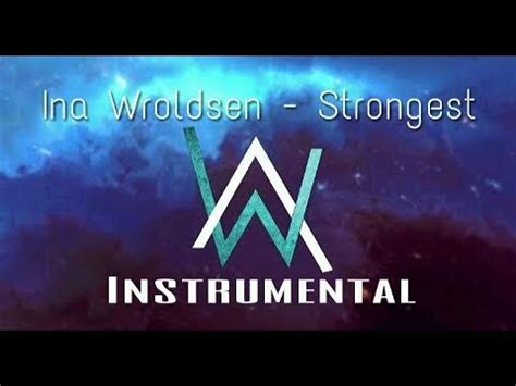 alan walker strongest ina wroldsen strongest alan walker instrumental youtube