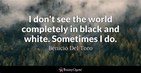 black quotes i don t see the world completely in black and white