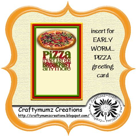 printable early birthday cards craftymumz creations early worm pizza greeting card