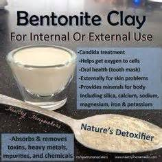 How Does It Take To Detox With Bentonite Clay by Health Benefits Of Bentonite Clay On Bentonite