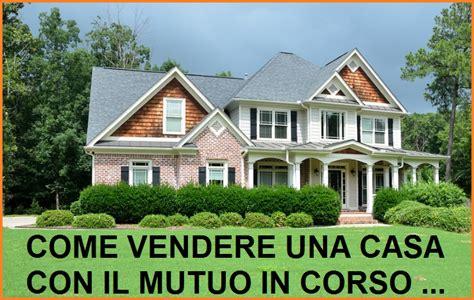 Come Vendere Appartamento by Vendere Casa Con Mutuo In Corso Come Fare Guida Completa