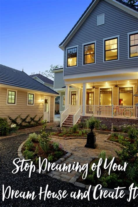 create your dream home stop dreaming of your dream house and create it moments