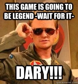 Legend Meme - it s going to be legen wait for it dary barney