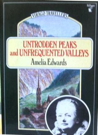 untrodden peaks and unfrequented valleys books untrodden peaks and unfrequented valleys by amelia b