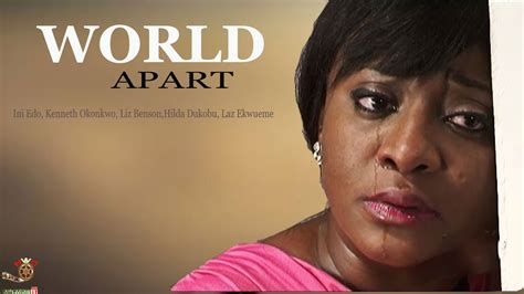 world appart worlds apart latest nigerian nollywood movie youtube