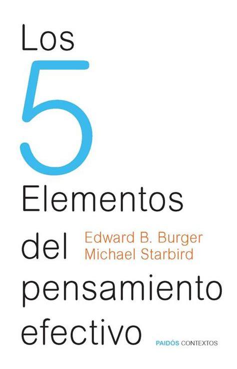 libro the 5 elements of los 5 elementos del pensamiento efectivo b burger edward y starbird michael sinopsis del